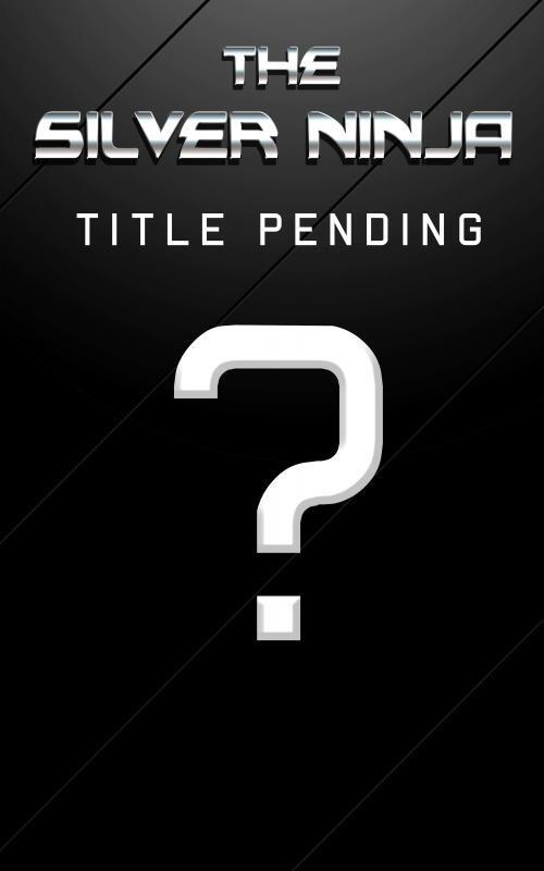 Title Pending – The Silver Ninja